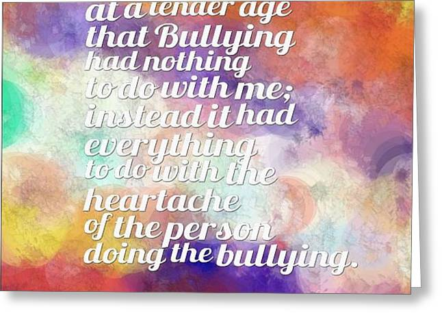 Bully Mixed Media Greeting Cards - Bullying Has Nothing To Do With Me Greeting Card by Holley Jacobs