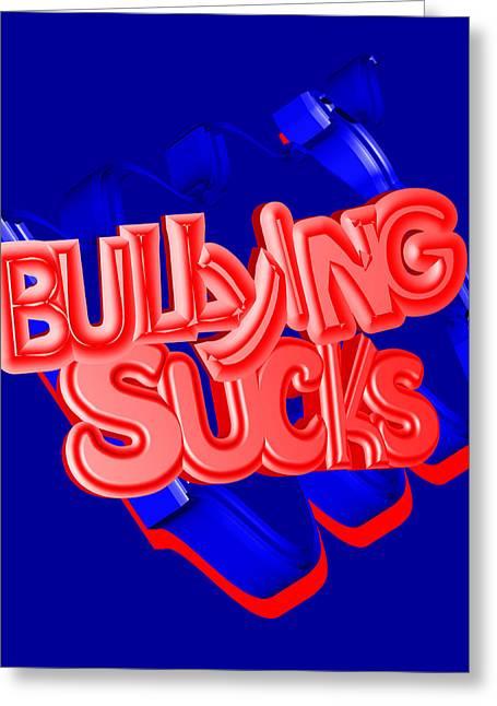 Bully Mixed Media Greeting Cards - Bullying Sucks Greeting Card by Social Justice Ink