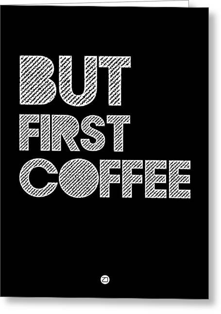 Hip Greeting Cards - But First Coffee Poster 2 Greeting Card by Naxart Studio