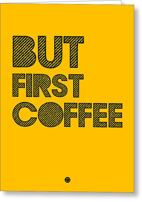 But First Coffee Poster Yellow Greeting Card by Naxart Studio