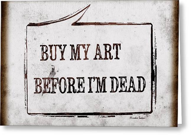 Funny Word Greeting Cards - Buy My Art Before Im Dead 2 Greeting Card by Hiroko Sakai