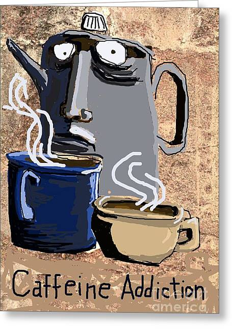 Psychiatric Greeting Cards - Caffeine Addiction Greeting Card by Joe Jake Pratt