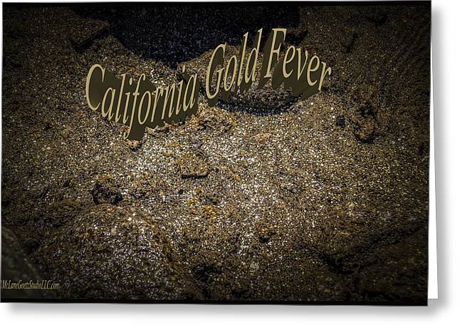Prospects Greeting Cards - California Gold Fever Greeting Card by LeeAnn McLaneGoetz McLaneGoetzStudioLLCcom
