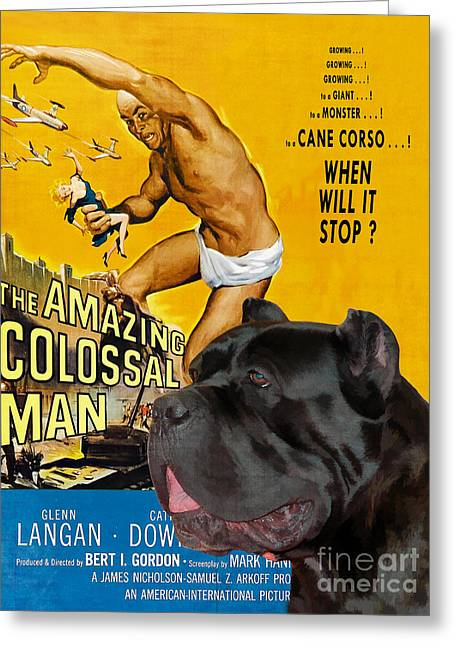 Colossal Greeting Cards - Cane Corso Art Canvas Print - The Amazing Colossal Man Movie Poster Greeting Card by Sandra Sij