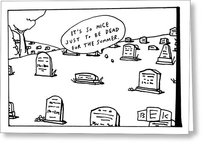 Captionless. In The Middle Of A Cemetery Greeting Card by Bruce Eric Kaplan