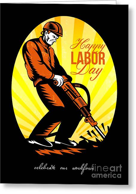 Jackhammer Greeting Cards - Celebrating Our Workforce Happy Labor Day Poster Greeting Card by Aloysius Patrimonio