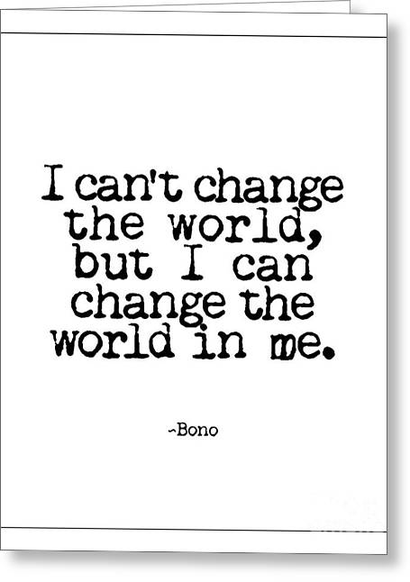 But I Can Change The World In Me Greeting Cards - Change The World Bono Quote Greeting Card by Kate McKenna