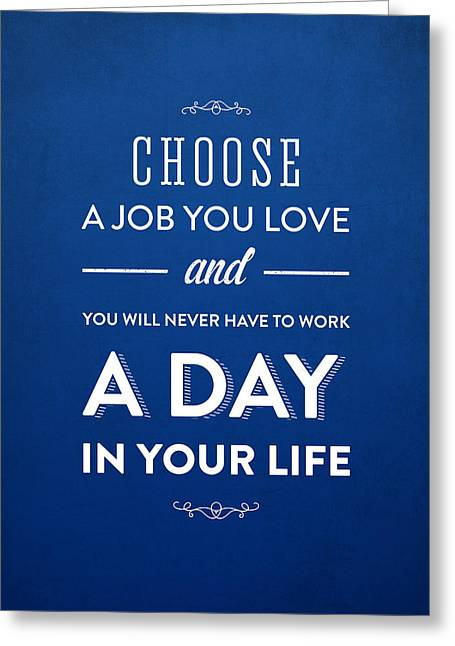 Choose A Job You Love Greeting Card by Aged Pixel