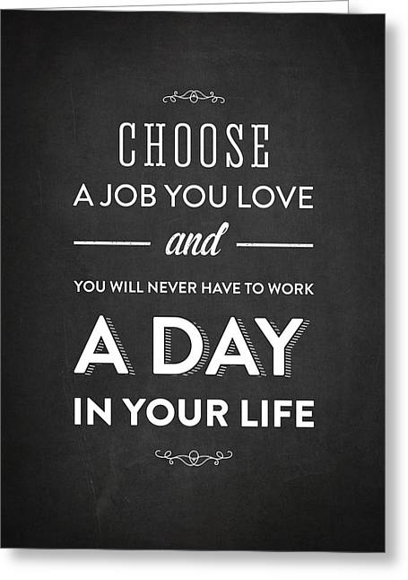 Choose A Job You Love - Dark Greeting Card by Aged Pixel