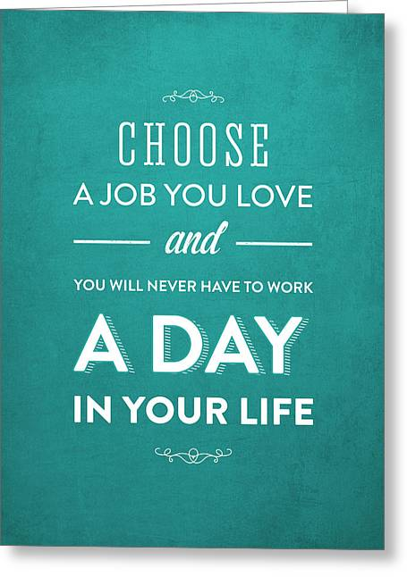 Choose A Job You Love - Turquoise Greeting Card by Aged Pixel