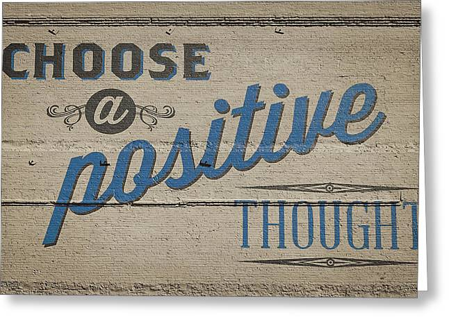 Choosing Photographs Greeting Cards - Choose a Positive Thought Greeting Card by Scott Norris