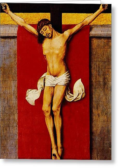 Rogier Van Der Weyden Greeting Cards - Christ On The Cross Greeting Card by Rogier van der Weyden