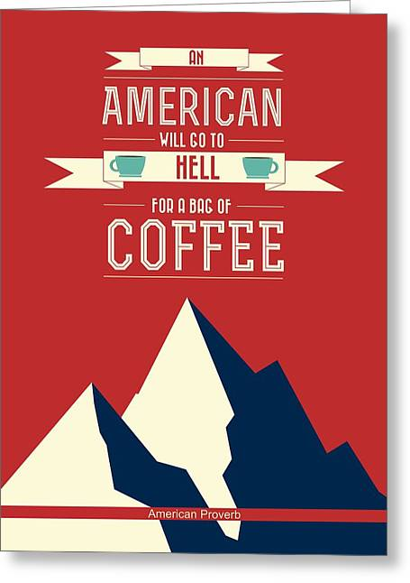 Coffe Greeting Cards - Coffee print art poster American proverb Greeting Card by Lab No 4 - The Quotography Department