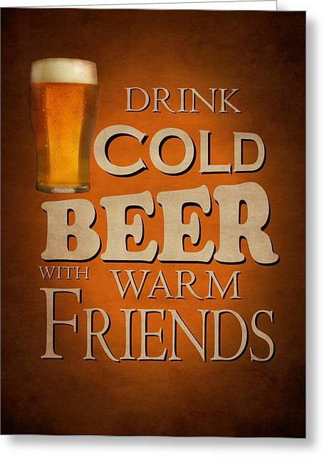 Beverage Greeting Cards - Cold Beer Warm Friends Greeting Card by Mark Rogan