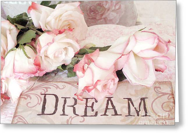 Vintage Rose Greeting Cards - Cottage Shabby Chic Roses Typography Dream - Pink Roses With Dream Words Greeting Card by Kathy Fornal