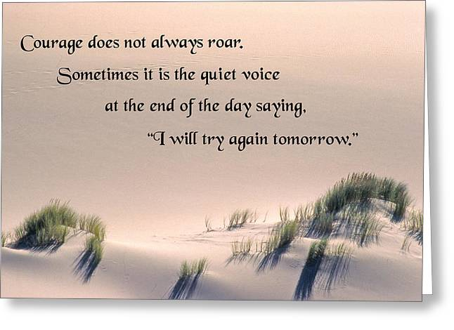 Fearlessness Greeting Cards - Courage Does Not Always Roar Greeting Card by Mike Flynn