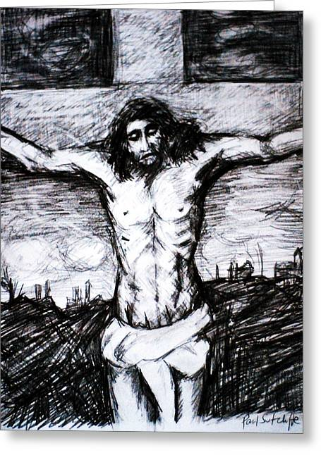 Resurrection Drawings Greeting Cards - Crucifixion Greeting Card by Paul Sutcliffe