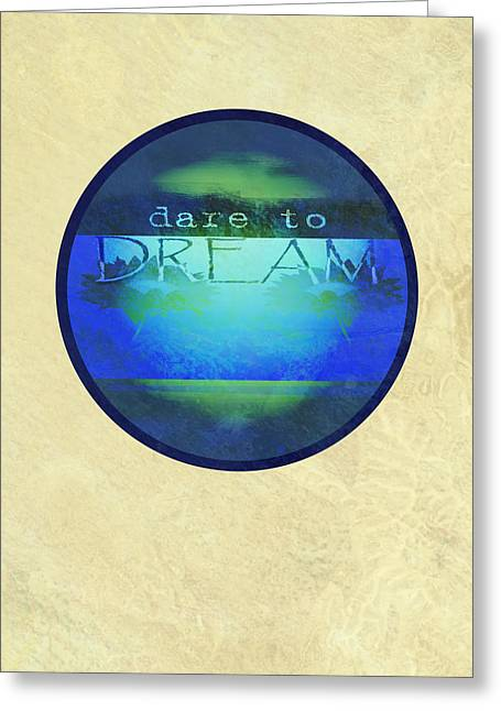 Dare To Dream  Greeting Card by Ann Powell