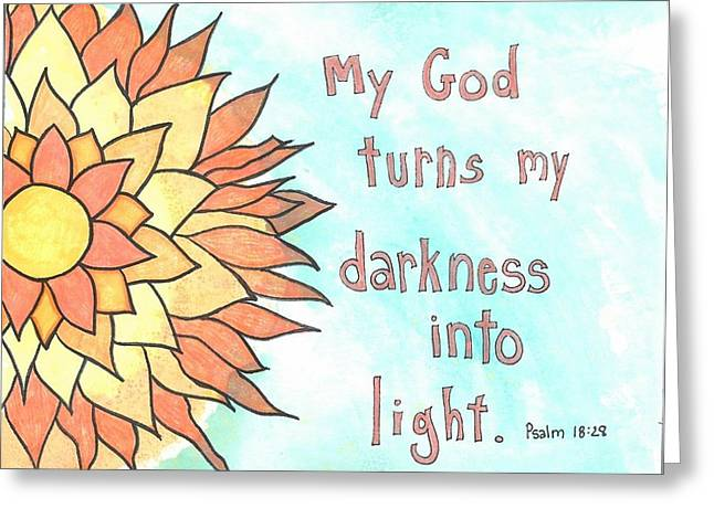 Darkness into Light Greeting Card by Dana Sorrell