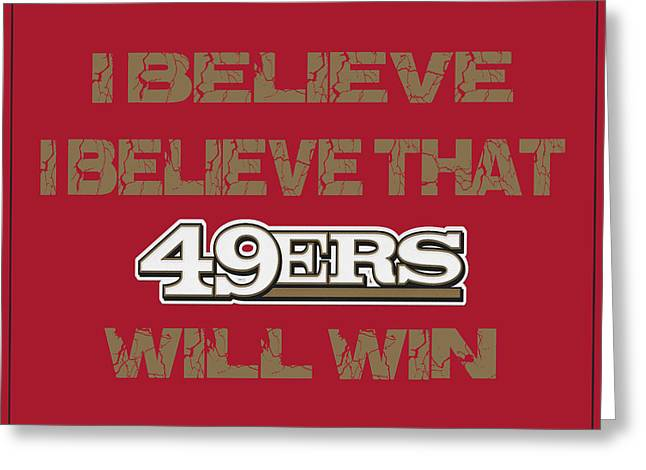 I-phone Case Greeting Cards - San Francisco 49ers I Believe Greeting Card by Joe Hamilton