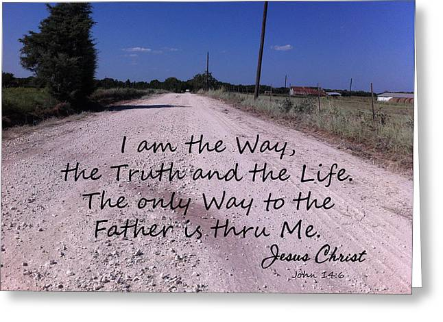 Is The Way Greeting Cards - Dirt Road Way Truth Life John 14 Greeting Card by Robyn Stacey
