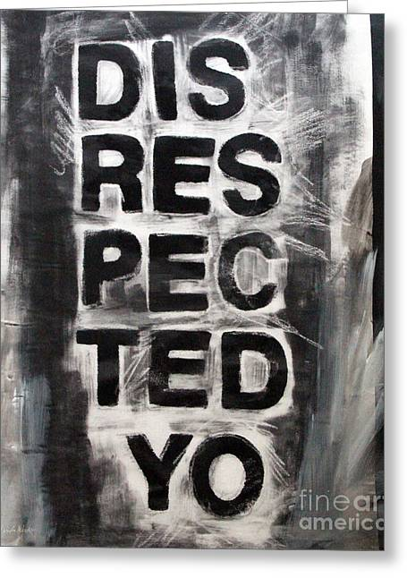 Street Art Greeting Cards - Disrespected Yo Greeting Card by Linda Woods