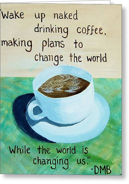 Dave Matthews Paintings Greeting Cards - DMB Coffee Song Lyric Art Greeting Card by Michelle Eshleman