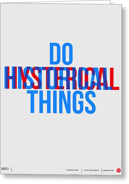 Do Historical Things Poster Greeting Card by Naxart Studio