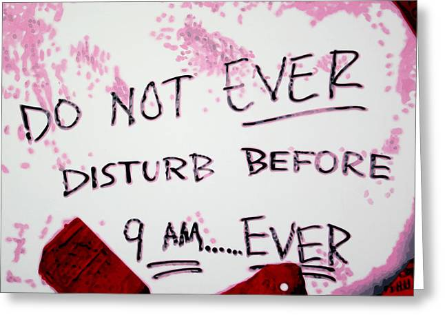 Donna Hayward Greeting Cards - Do Not Ever Disturb Before 9am EVER Greeting Card by Luis Ludzska