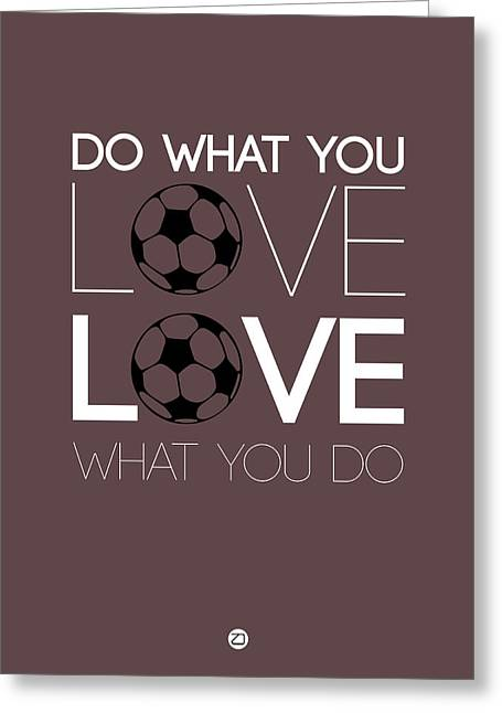 Motivational Poster Greeting Cards - Do What You Love Love What You Do 12 Greeting Card by Naxart Studio