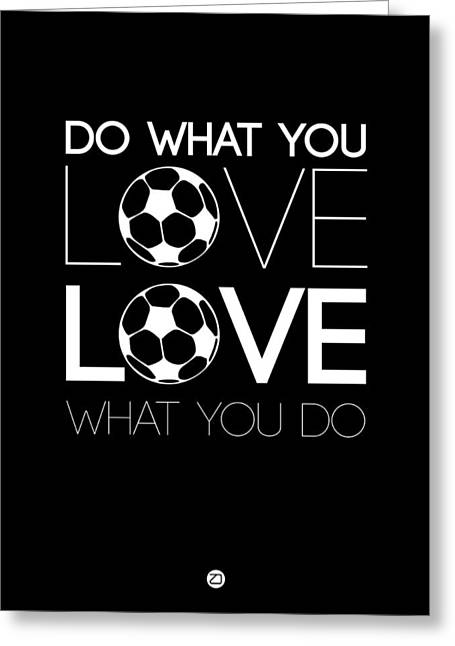 Motivational Poster Greeting Cards - Do What You Love Love What You Do 13 Greeting Card by Naxart Studio