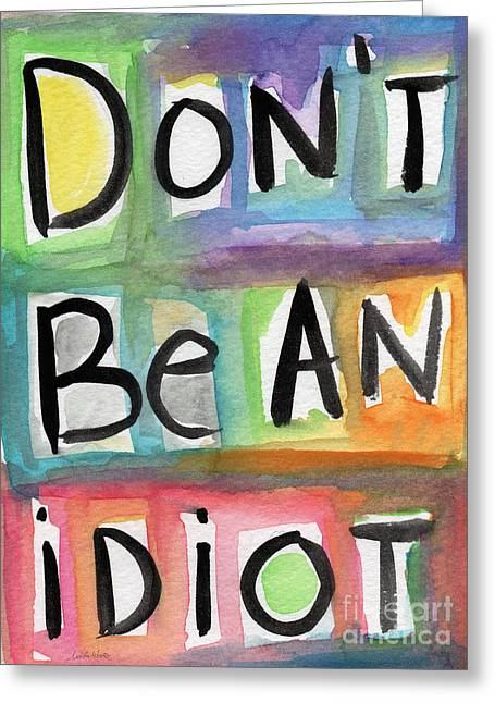 Teen Greeting Cards - Dont Be An Idiot Greeting Card by Linda Woods
