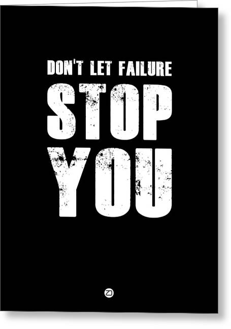 Don't Let Failure Stop You 1 Greeting Card by Naxart Studio
