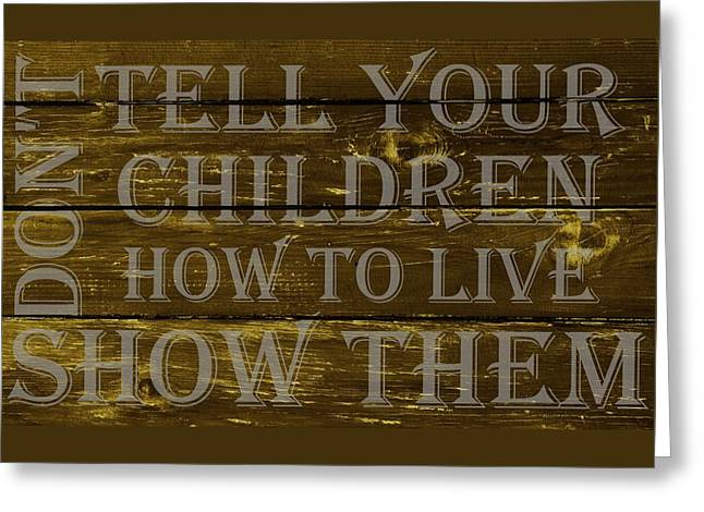 Wood Grain Drawings Greeting Cards - Dont Tell Your Children How To Live Show Them Greeting Card by Movie Poster Prints