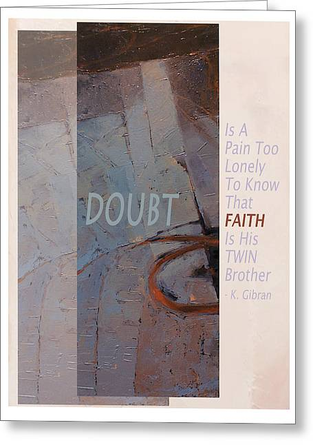Kahlil Gibran Greeting Cards - Doubt and Faith from Gibran Greeting Card by Shawn Shea