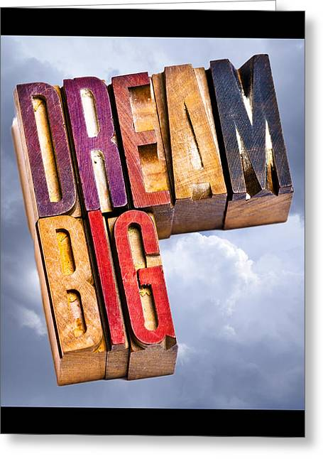 Positive-attitude Greeting Cards - Dream Big Greeting Card by Donald  Erickson