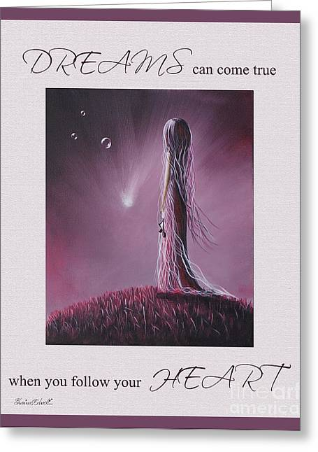 Dreams Can Come True When You Follow Your Heart Greeting Card by Shawna Erback