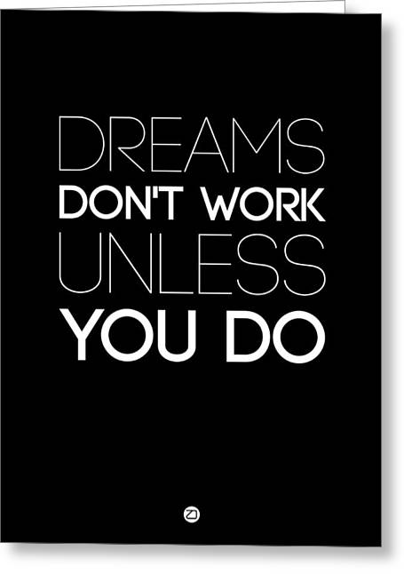 Motivational Poster Greeting Cards - Dreams Dont Work Unless You Do 2 Greeting Card by Naxart Studio