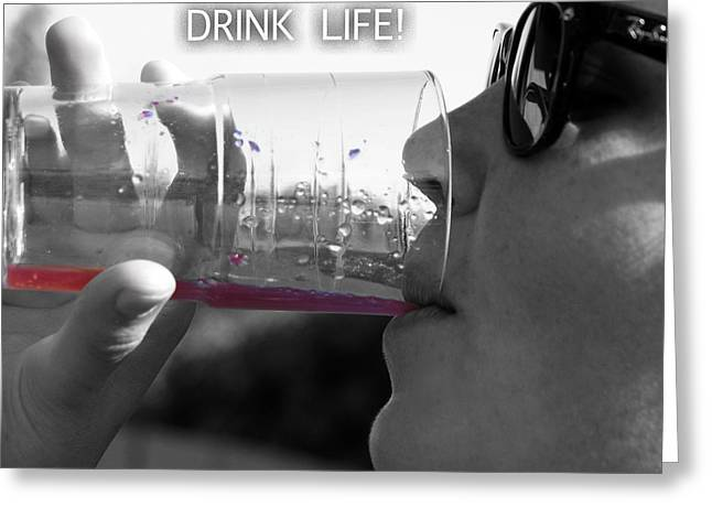 Gleaning Greeting Cards - Drink Life Greeting Card by Rebecca Dru