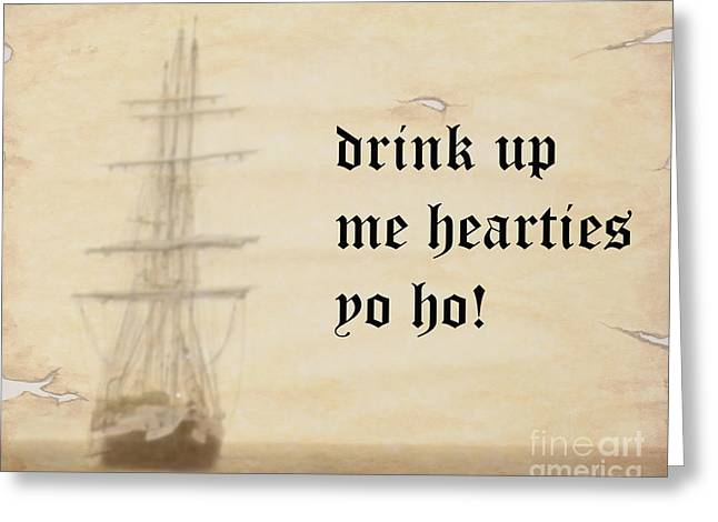 Pirate Ships Greeting Cards - Drink Up Me Hearties Greeting Card by Linsey Williams