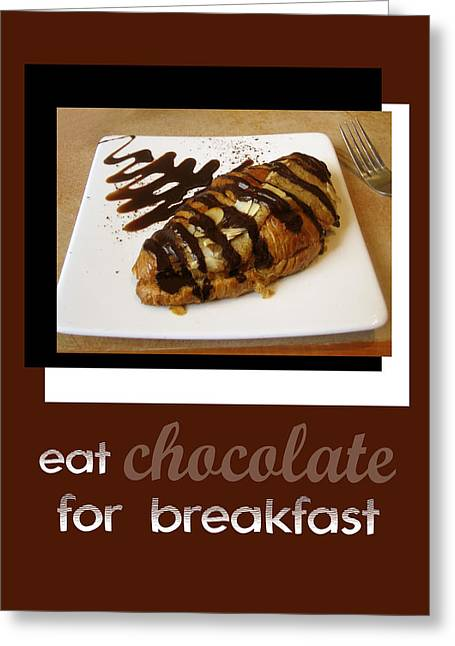 With Text Greeting Cards - Eat Chocolate for Breakfast Greeting Card by Ann Powell