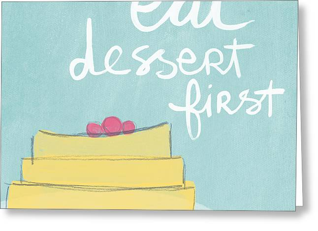 Dine Mixed Media Greeting Cards - Eat Dessert First Greeting Card by Linda Woods