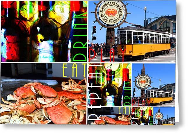 Fishermens Wharf Greeting Cards - Eat Drink Play Repeat 20140713 San Francisco Greeting Card by Wingsdomain Art and Photography