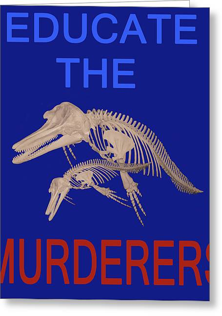 Save The Whales Greeting Cards - Educate the murderers  Greeting Card by Eric Kempson