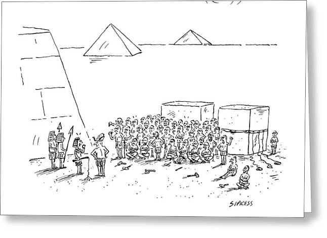 Egyptian Pyramid-builders Are Being Addressed Greeting Card by David Sipress