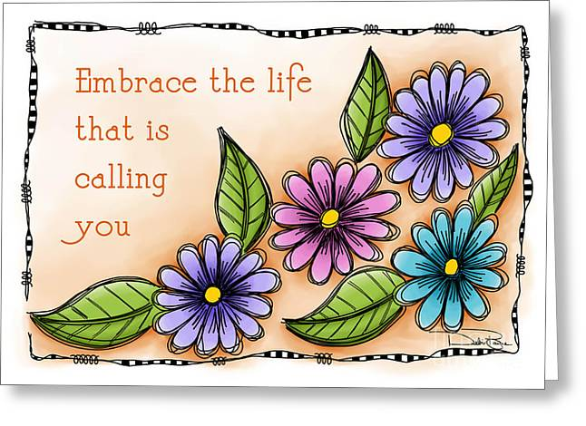 Laws Of Thought Greeting Cards - Embrace The Life Greeting Card by Debi Payne