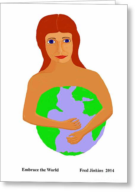 Embrace The World Greeting Card by Fred Jinkins