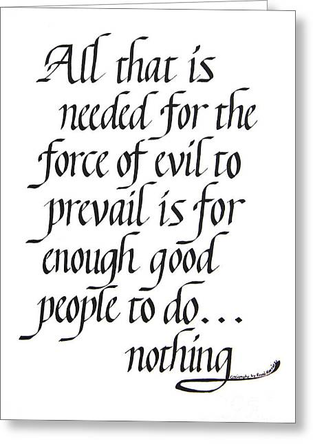 Calligraphy Print Greeting Cards - Enough Good People To Do Nothing Greeting Card by Renee Marie Martinez