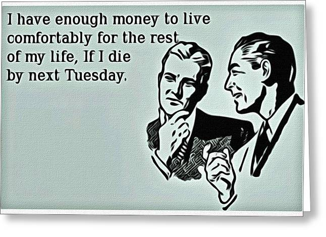 Money Quotes Greeting Cards - Enough Money Greeting Card by Florian Rodarte