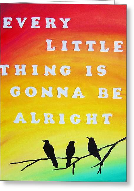 Bob Marley Artwork Greeting Cards - Every Little Thing Is Gonna Be Alright Song Lyric Art Greeting Card by Michelle Eshleman